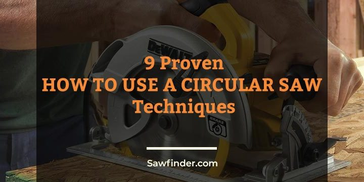 9 Proven HOW TO USE A CIRCULAR SAW Techniques