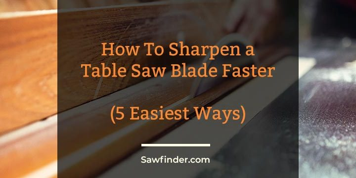 How To Sharpen a Table Saw Blade Faster