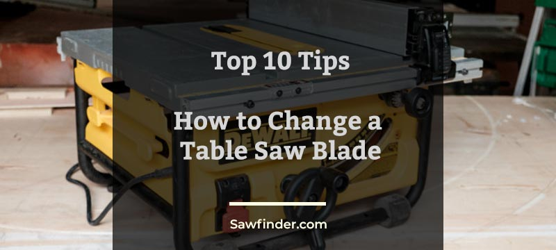 Top 10 Tips With How to Change a Table Saw Blade