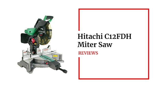 Hitachi C12FDH Miter Saw Review