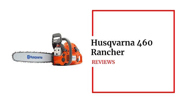 Husqvarna 460 Rancher Review