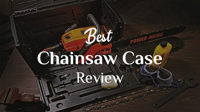 Best Chainsaw Case Review